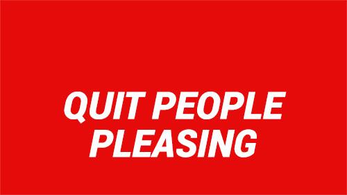 Quit People Pleasing