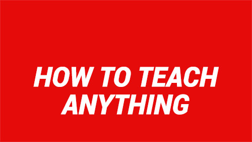 How To Teach Anything