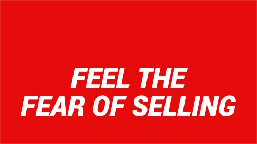 Feel The Fear Of Selling