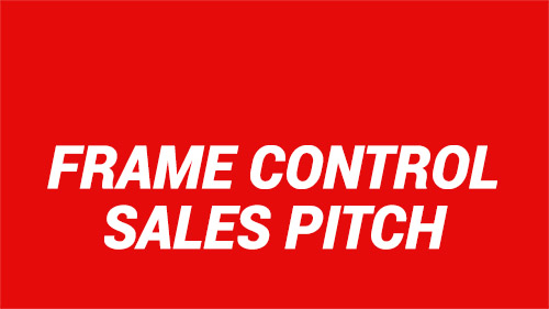 Frame Control Sales Pitch
